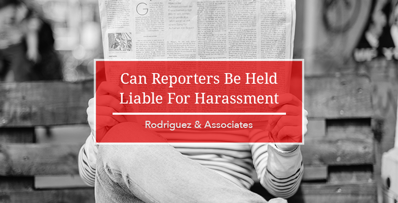 Can Reporters Be Held Liable For Harassment