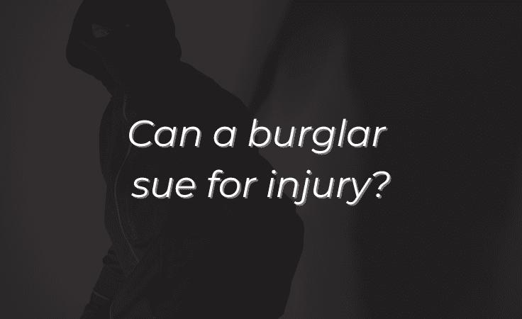 Can a burglar sue for injury