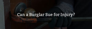 can a burglar sue for injury?