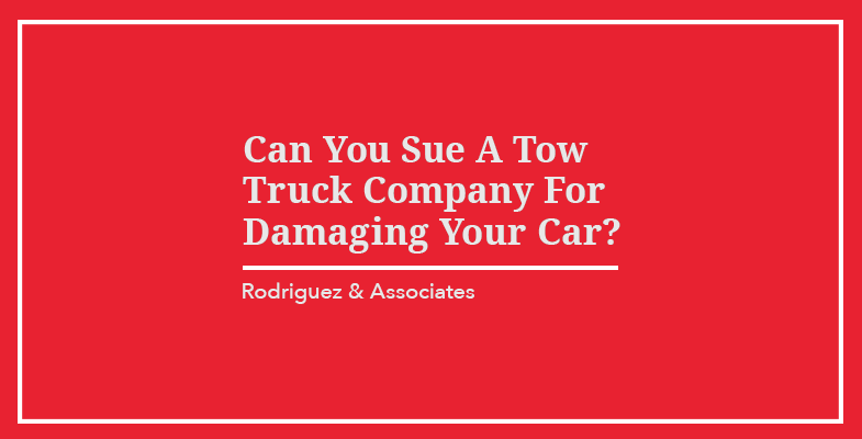 Can You Sue a Tow Truck Company For Damaging Your Car