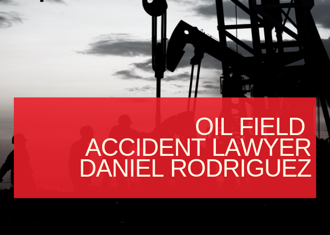 Oil Field Accident Lawyer Daniel Rodriguez