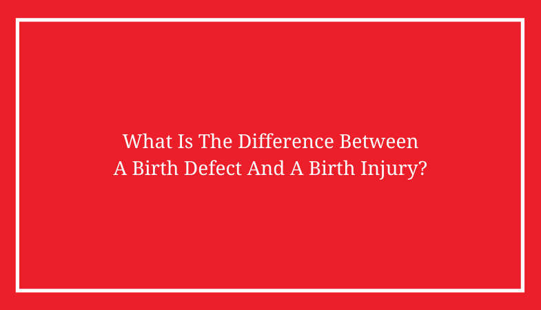 What Is The Difference Between A Birth Defect And A Birth Injury