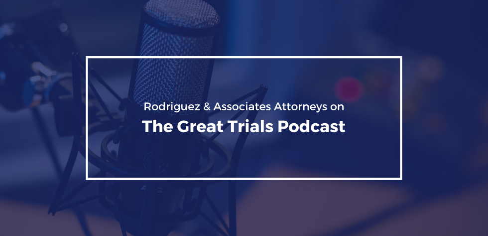 Rodriguez_and_Associates_Great_Trials-Podcast