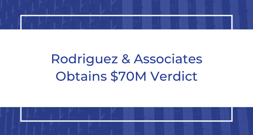 Rodriguez & Associates Obtains 70 Million Dollar Verdict