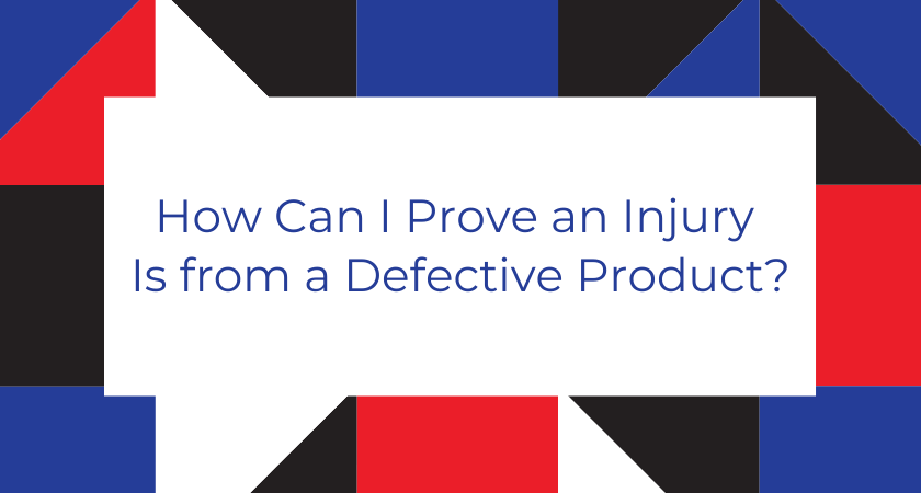 How Can I Prove an Injury Is from a Defective Product