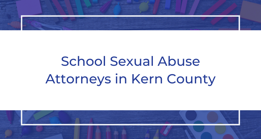 School Sexual Abuse Attorneys in Kern County