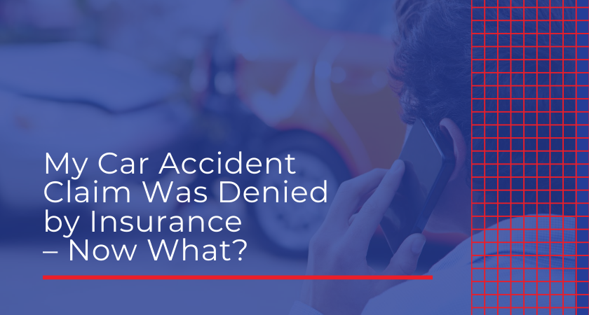 My Car Accident Claim Was Denied by Insurance – Now What