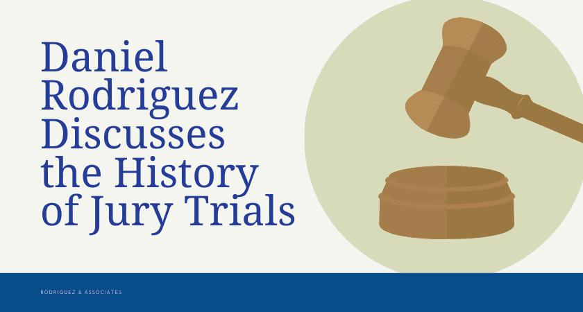 Daniel Rodriguez Discusses the History of Jury Trials