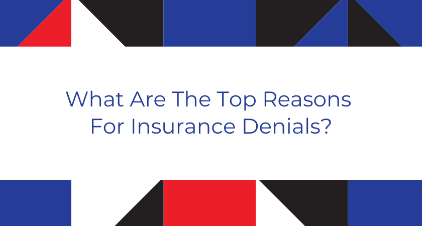 What Are The Top Reasons For Insurance Denials