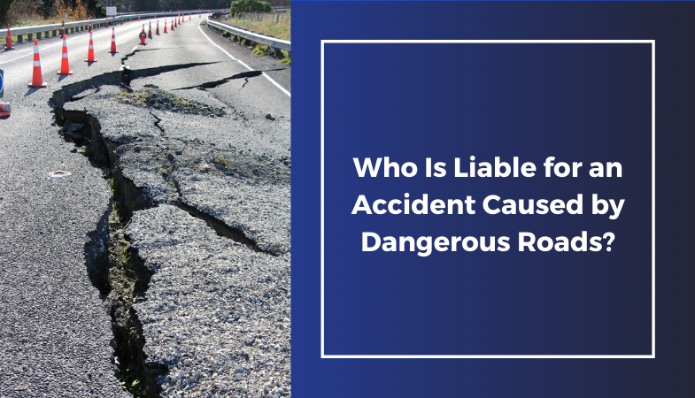 Who Is Liable for an Accident Caused by Dangerous Roads