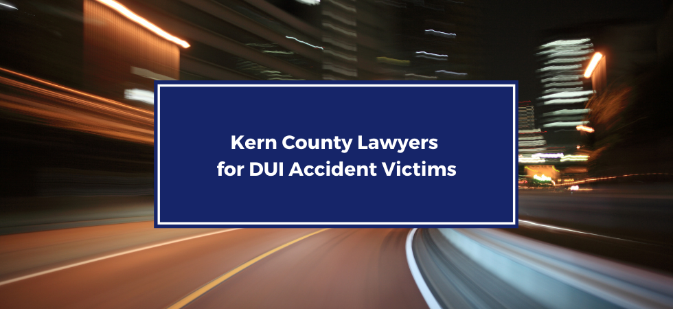 Kern County Lawyers for DUI Accident Victims