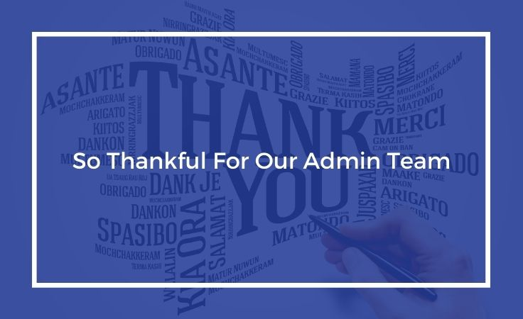 we are so thankful for our admin team