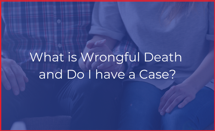 What is Wrongful Death and Do I have a Case