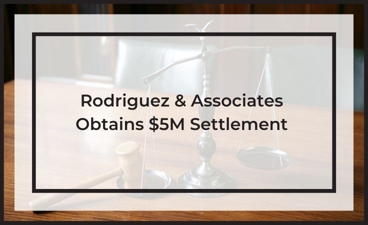 Rodriguez and associates obtains $5M settlement after the 1st phase of trial